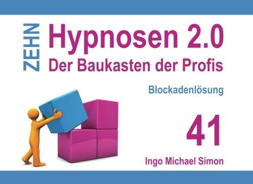 Zehn Hypnosen 2.0 - Band 41: Blockadenlösung (German Edition) pdf