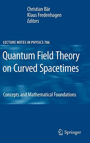 Quantum Field Theory on Curved Spacetimes: Concepts and Mathematical Foundations (Lecture Notes in Physics)