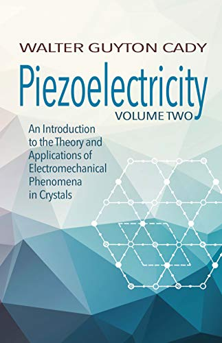Crystal Piezoelectric Quartz - Piezoelectricity: Volume Two: An Introduction to the Theory and Applications of Electromechanical Phenomena in Crystals (Dover Books on Electrical Engineering)