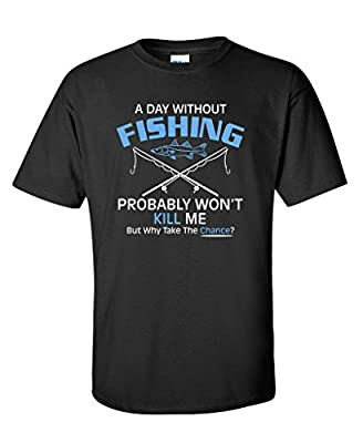 A Day Without Fishing Probably Won'T Kill Me Gift Idea to Dad Funny T-Shirt