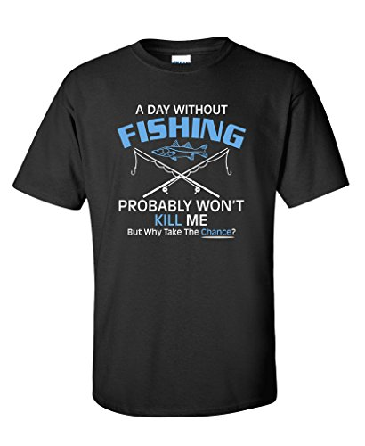 Feelin Good Tees Day Without Fishing Probably Won'T Kill Me Funny T-Shirt...