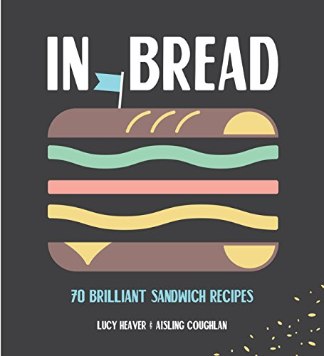 In Bread: 70 Brilliant Sandwich Recipes by Lucy Heaver, Aisling Coughlan