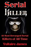Serial Killers: 10 Most Deranged Serial Killers of All Time