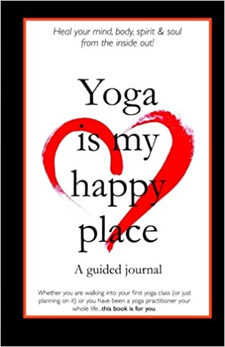 Yoga is my happy place: A guided journal: Erin Mast ...