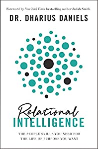 Relational Intelligence: The People Skills You Need for the Life of Purpose You Want by Dharius Daniels, Judah Smith