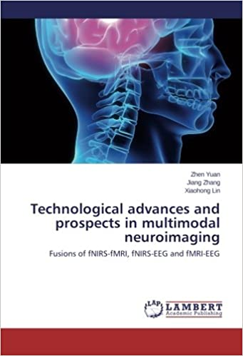 Book Technological advances and prospects in multimodal neuroimaging: Fusions of fNIRS-fMRI, fNIRS-EEG and fMRI-EEG