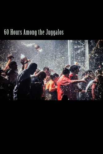 60 Hours Among the Juggalos