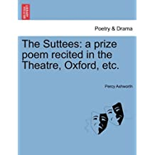The Suttees: A Prize Poem Recited in the Theatre, Oxford, Etc.