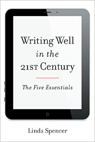 Writing well in the 21st century the five essentials kindle writing well in the 21st century the five essentials kindle edition by linda spencer reference kindle ebooks amazon fandeluxe Gallery