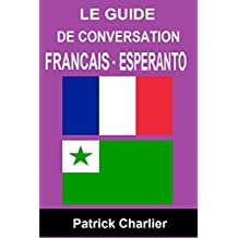 Guide de conversation FRANCAIS ESPERANTO (French Edition)