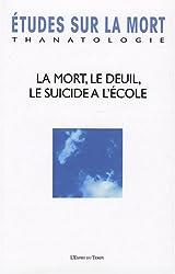 Etudes sur la mort, N° 131 : La mort, le deuil, le suicide à l'école