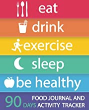 Food Journal and Activity Tracker 90 Days: Eat Drink Exercise Sleep Be Healthy, Healthy Living, Meal and Exercise Notebook, Daily Food and Exercise ... Meal Planner, 7.5