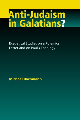 Anti-Judaism in Galatians?: Exegetical Studies on a Polemical Letter and on Paul's Theology