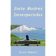 Siete Madres Desesperadas (Spanish Edition)