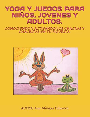 YOGA Y JUEGOS PARA NIÑOS, JÓVENES Y ADULTOS.: CONOCIENDO Y ACTIVANDO LOS CHAKRAS Y CHAKRITAS EN TU FIGURITA. (Spanish Edition) by Independently published
