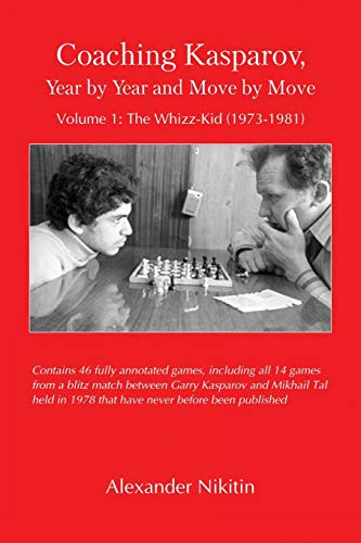 Coaching Kasparov, Year by Year and Move by Move, Volume I: The Whizz-Kid (1973-1981) por Alexander Nikitin