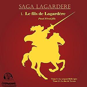 Le fils de Lagardère (Saga Lagardère 1)   Livre audio Auteur(s) : Paul Féval (fils) Narrateur(s) : Emmanuelle Lemée