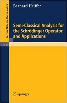 Book Semi-Classical Analysis for the Schrödinger Operator and Applications (Lecture Notes in Mathematics) by Bernard Helffer (1988-09-12)