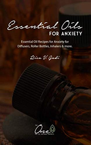 Essential Oils for Anxiety: Essential Oil Recipes for Anxiety for Diffusers, Roller Bottles, Inhalers & more.