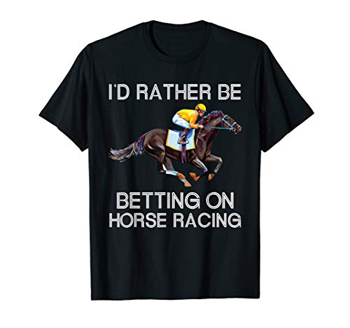 I'd Rather Be Betting On Horses tshirt Horse Racing Gift (Best Staking Plan Horse Racing)