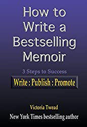 How to Write a Bestselling Memoir: Three Steps - Write, Publish, Promote (English Edition)
