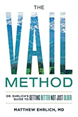 The Vail Method: Dr. Ehrlich's Guide To Getting Better Not Just Older Paperback