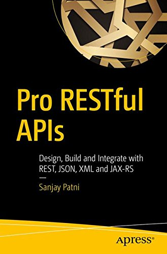 Pro RESTful APIs: Design, Build and Integrate with REST, JSON, XML and JAX-RS by Apress
