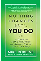 A Guide to Self-Compassion and Getting Out of Your Own Way Nothing Changes Until You Do (Paperback) - Common Paperback