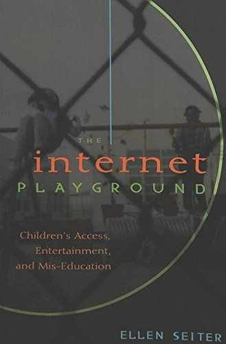 The Internet Playground: Children's Access, Entertainment, and Mis-Education (Popular Culture and Everyday Life)