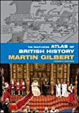 Atlas of British History, Martin Gilbert, 041539550X