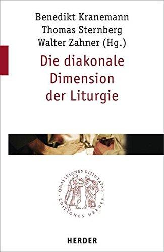 Die diakonale Dimension der Liturgie (Quaestiones disputatae) Taschenbuch – 19. April 2006 Benedikt Kranemann Thomas Sternberg Walter Zahner Arnold Angenendt