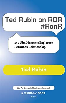 Ted Rubin on ROR #RonR: 140 Aha Moments Exploring Return on Relationship by [Rubin, Ted]