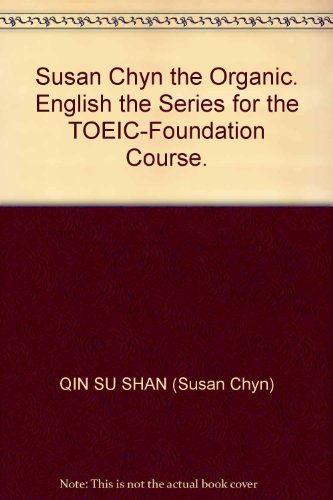 Susan Chyn the Organic. English the Series for the TOEIC-Foundation Course.
