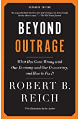 Beyond Outrage: Expanded Edition: What has gone wrong with our economy and our democracy, and how to fix it Kindle Edition