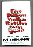 Five Billion Vodka Bottles to the Moon, Iosif Shklovsky, 0393029905