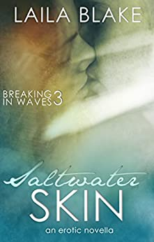 Saltwater Skin: an erotic novella (Breaking in Waves Book 3) by [Blake, Laila]