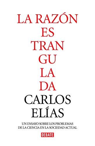 Descargar Libro La Razón Estrangulada: La Crisis De La Ciencia En La Sociedad Contemporáneala Crisis De La Ciencia En La Sociedad Contemporánea Carlos Elías