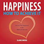 Happiness: How to Achieve It | Elaine Owens