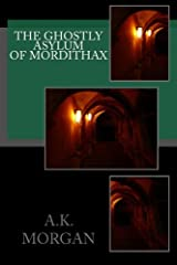 The Ghostly Asylum of Mordithax: A paranormal horror novel Paperback