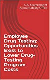 Employee Drug Testing: Opportunities Exist to Lower Drug-Testing Program Costs
