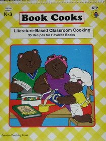Book cooks: Literature-based classroom cooking ; 35 recipes for favorite books, grades K-3 (Creative Teaching Press)