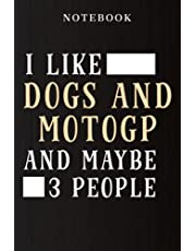 Notebook I Like Dogs And Motogp And Maybe 3 People Art: Daily Journal,Lined Notebooks for Travelers / Students / Office - Memo Diary Subject Notebooks Planner - A5 Size