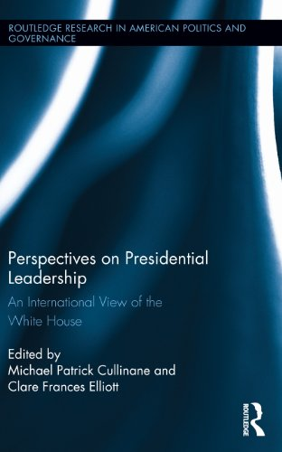 Perspectives on Presidential Leadership: An International View of the White House (Routledge Research in American Politics and Governance)