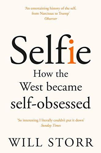 Selfie how the west became self obsessed kindle edition by will selfie how the west became self obsessed by storr will fandeluxe Choice Image