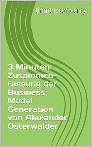 Download gratuiti di ebook j2ee 3 Minuten Zusammenfassung der Business Model Generation von Alexander Osterwalder (thimblesofplenty 3 Minute Business Book Summary 1) (German Edition) PDF B014V735OK