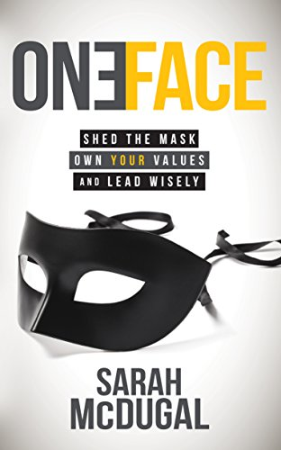 Download PDF One Face - Shed the Mask, Own Your Values, and Lead Wisely