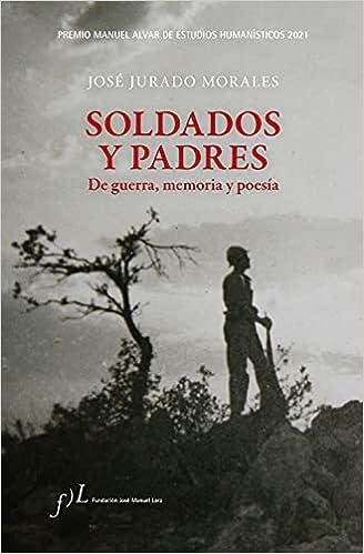 Soldados y padres. De guerra, memoria y poesía de José Jurado Morales