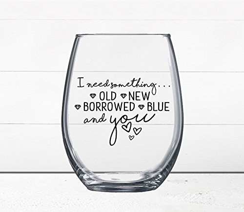 Bridesmaid Gift - Bachelorette Party - Will You Be My Bridesmaid - Need Something Old New Borrowed Blue and You - Stemless Wine Glass - Quotes on Wine Glass - - You Glass For