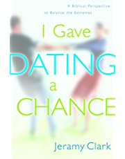 I Gave Dating a Chance: A Biblical Perspective to Balance the Extremes
