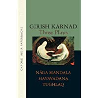 Three Plays: Naga-Mandala, Hayavadana, Tughlaq